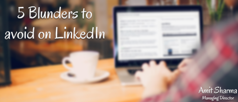 5 Blunders to avoid on LinkedIn!